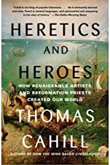 Heretics and Heroes: How Renaissance Artists and Reformation Priests Created Our World (The Hinges of History) Paperback