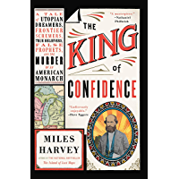 The King of Confidence: A Tale of Utopian Dreamers, Frontier Schemers, True Believers, False Prophets, and the Murder of…