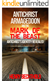 Antichrist, Armageddon, and the Mark of the Beast: Antichrist's Identity Revealed