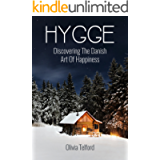 Hygge: Discovering The Danish Art Of Happiness – How To Live Cozily And Enjoy Life's Simple Pleasures