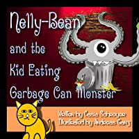 Nelly Bean and the Kids Eating Garbage Can Monster (The Adventures of Nate-Boy and...