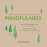 The Little Pocket Book of Mindfulness: Don't dwell on the past or worry about the future, simply BE in the present with mindfulness meditations