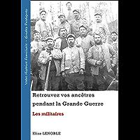 Retrouvez vos ancêtres pendant la Grande Guerre: Les militaires (French Edition)