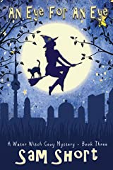 An Eye For An Eye: A Water Witch Cozy Mystery - Book Three (Water Witch Cozy Paranormal Mystery Series 3) Kindle Edition