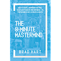 The 8-Minute Mastermind: How to Travel Anywhere for Free, Solve any Problem, and Add $100k+ to Your Business in 5-10 Hours a Month (English Edition)