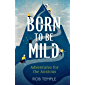 Born to be Mild: Adventures for the Anxious (English Edition)