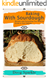 Baking With Sourdough: Recipes and Everything You Need to Know to Start Baking (English Edition)