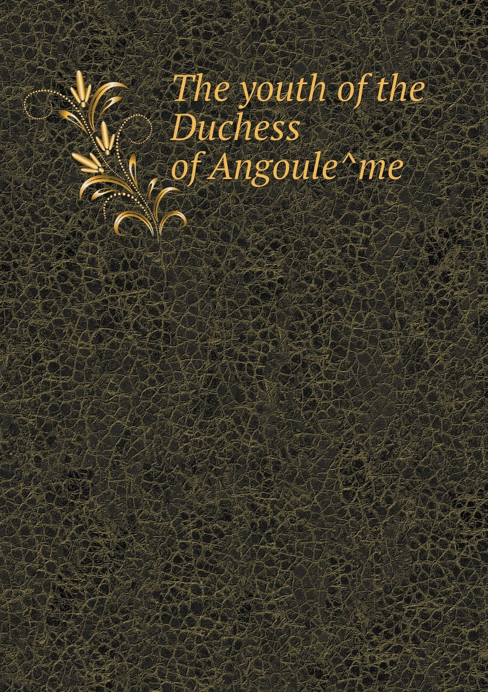 Read Online The Youth of the Duchess of Angoule Me ebook