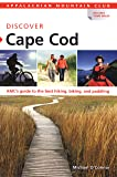 AMC Discover Cape Cod: AMC's Guide To The Best Hiking, Biking, And Paddling (Appalachian Mountain Club: Discover Cape Cod)