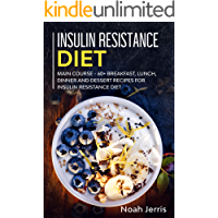 Insulin Resistance Diet: MAIN COURSE - 60+ Breakfast, Lunch, Dinner and Dessert Recipes for Insulin Resistance Diet