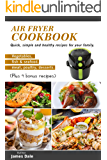 Air Fryer Cookbook: Quick, simple and healthy recipes for your family (Vegetables, fish & seafood, meat, poultry, desserts) (Plus 9 bonus recipes)