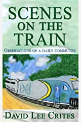 Scenes on the Train: Observations of a daily commuter. Kindle Edition
