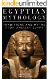 Egyptian Mythology: Fascinating Stories and Legends of Gods, Heroes and Monsters: Myths and Traditions from Ancient…