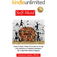 Self-Maid: Clean Up Inner Clutter, Overcome an Average Life and Discover Unlimited Abundance (By a Maid Who Made It Happen)