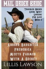 Mail Order Bride: Abused Daughter Frederica Meets Farmer With A Secret: A Clean Historical Western Romance (Troubled Brides Going West Looking For Love, Book 2) Kindle Edition