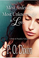 Most Ardently, Most Unknowingly in Love: A Pride and Prejudice Variation Kindle Edition