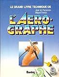 Le Grand livre technique de l'aérographe : Étude du matériel et des outils, des principes de dessin et de peinture, des techniques de base, de la théorie et de la pratique de l'art de l'aérographe