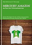MERCH BY AMAZON als Start ins Unternehmertum: Seriöse Strategien für den Aufbau eines passiven Einkommens mit dem Verkauf von T-Shirts