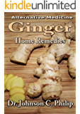 Ginger Home Remedies: Better Health For All (Alternative Medicine)