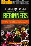 Mediterranean diet for beginners: Complete beginners guide for easy mediterranean home recipes (English Edition)