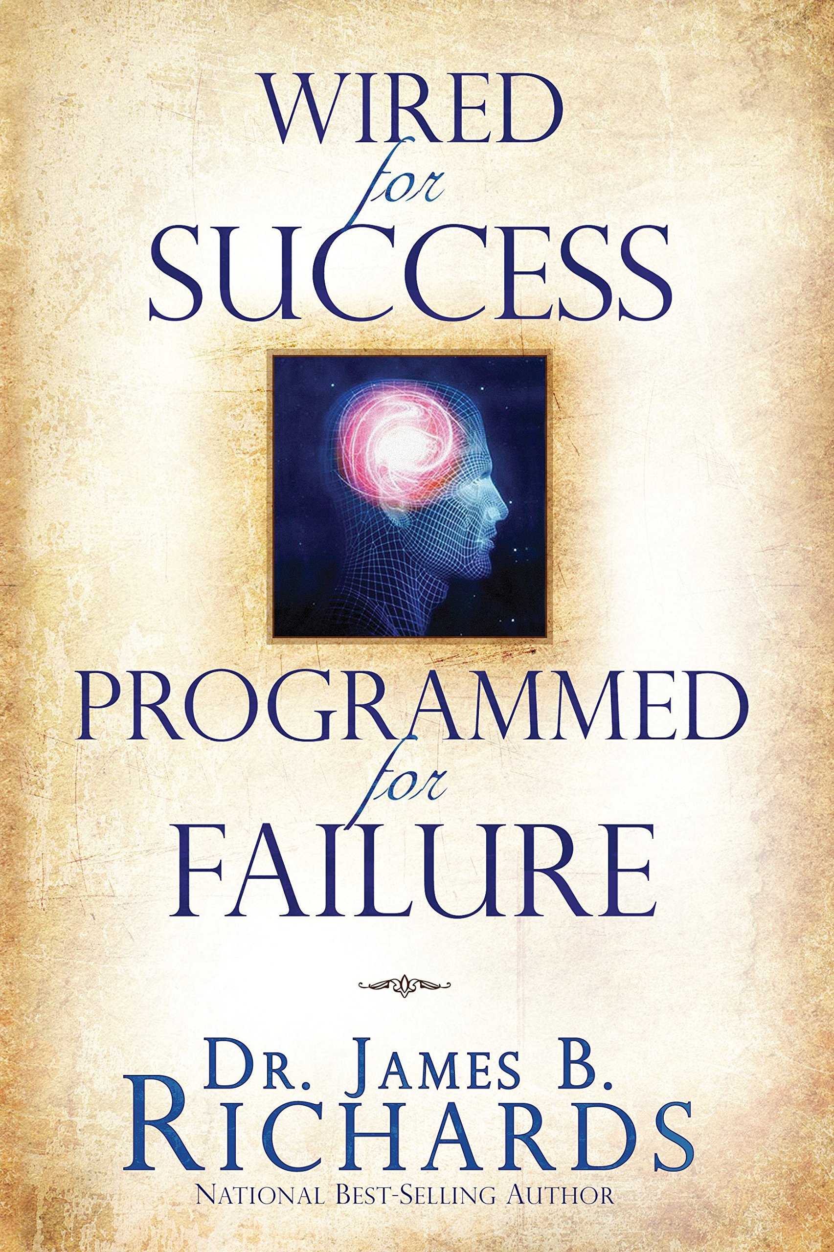 Wired for Success, Programmed for Failure: Dr. James B. Richards ...