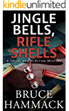 Jingle Bells, Rifle Shells: A clean read whodunit mystery with more twists than the stripes on a candy cane (The Smiley and McBlythe Mystery Series Book 4)