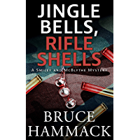 Jingle Bells, Rifle Shells: A clean read whodunit mystery with more twists than the stripes on a candy cane (The Smiley and McBlythe Mystery Series Book 4) (English Edition)