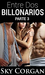 Entre Dos Billonarios - Parte Tres (Spanish Edition)