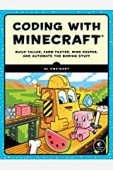Coding with Minecraft: Build Taller, Farm Faster, Mine Deeper, and Automate the Boring Stuff Kindle Edition