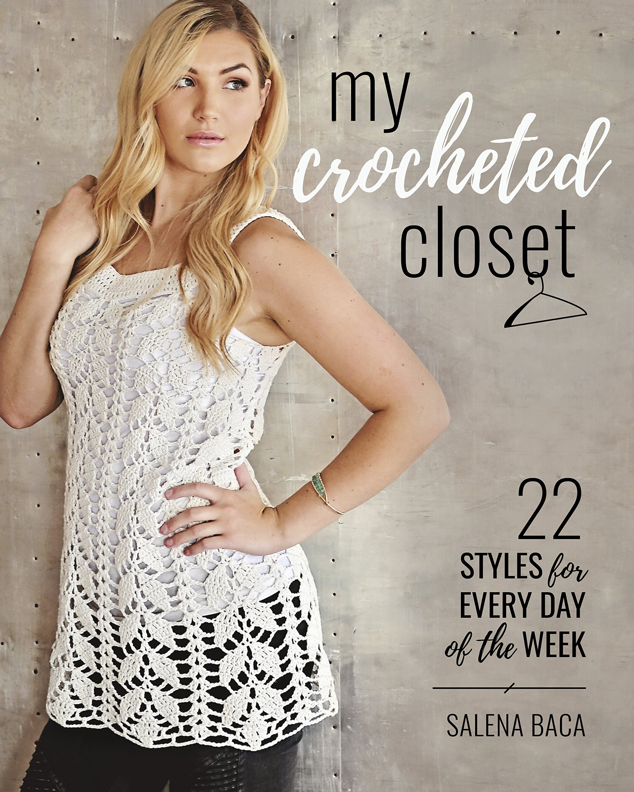 My Crocheted Closet: 22 Styles for Every Day of the Week: Salena Baca:  9780811718066: Amazon.com: Books