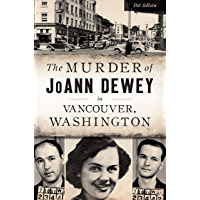Murder of JoAnn Dewey in Vancouver, Washington, The (True Crime) book cover