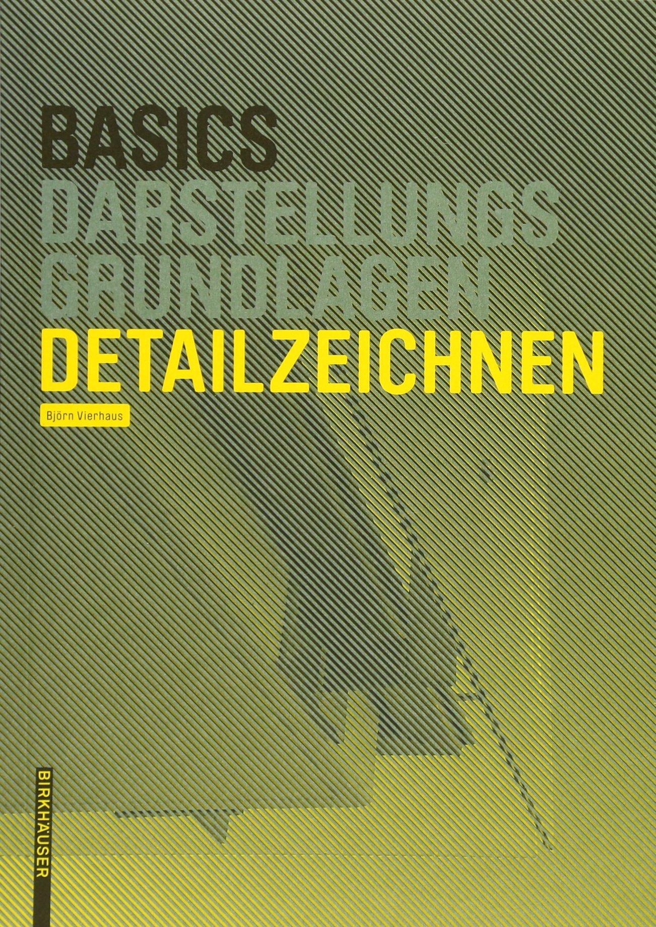 Basics Detailzeichnen Taschenbuch – 9. Januar 2018 Bert Bielefeld Birkhäuser 3035613761 Architektur
