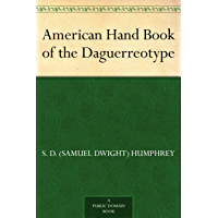 American Hand Book of the Daguerreotype (English Edition)