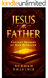 Jesus the Father: Ancient Secrets of God Revealed