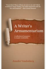 A Writer's Armamentarium: A collection of resources to inspire wordsmiths Kindle Edition