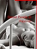 Sweet Pearls of Passion -Teil 2-: Erotische Kurzgeschichten, heiß, sinnlich und erregend.