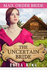 MAIL ORDER BRIDE: The Uncertain Bride and the Shy Rancher: Clean Historical Western Romance (Children of Laramie Book 1) Kindle Edition