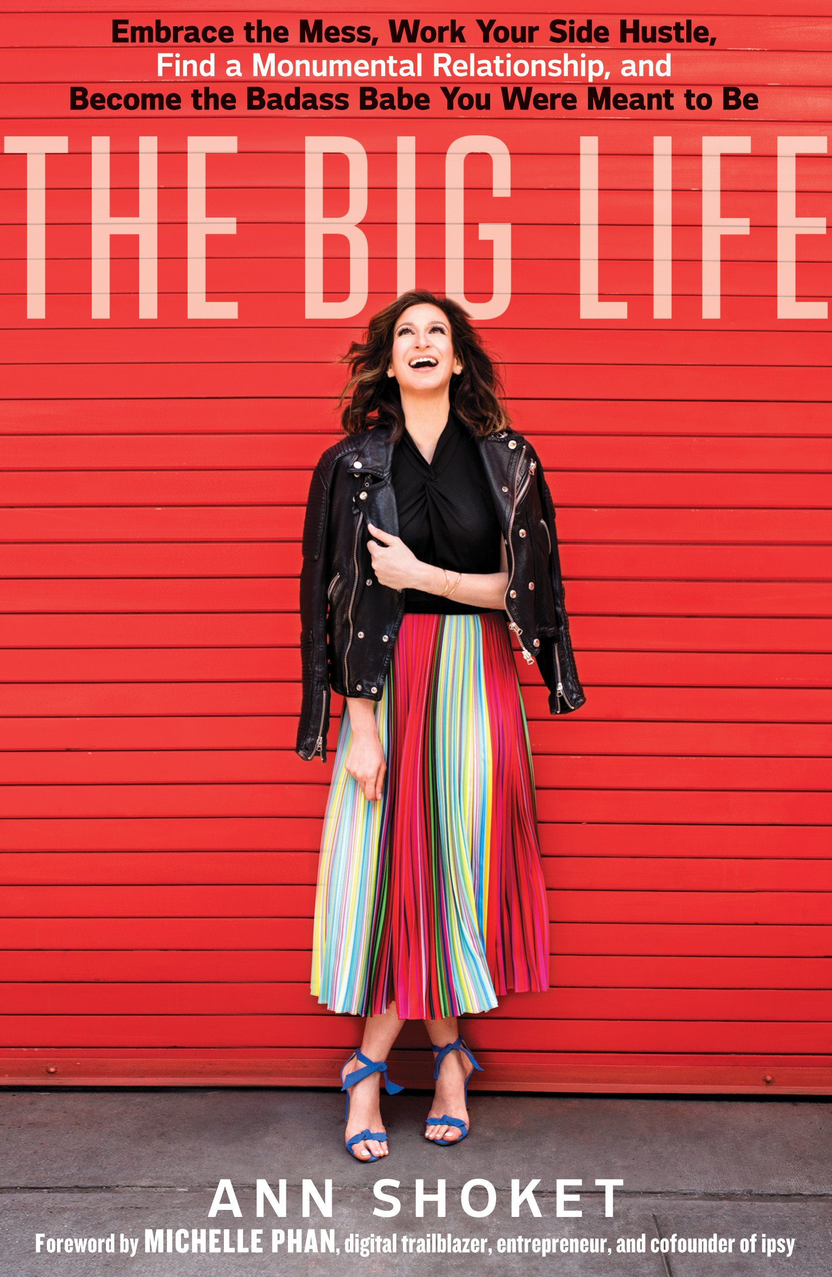 The Big Life: Embrace the Mess, Work Your Side Hustle, Find a Monumental Relationship, and Become the Badass Babe You…