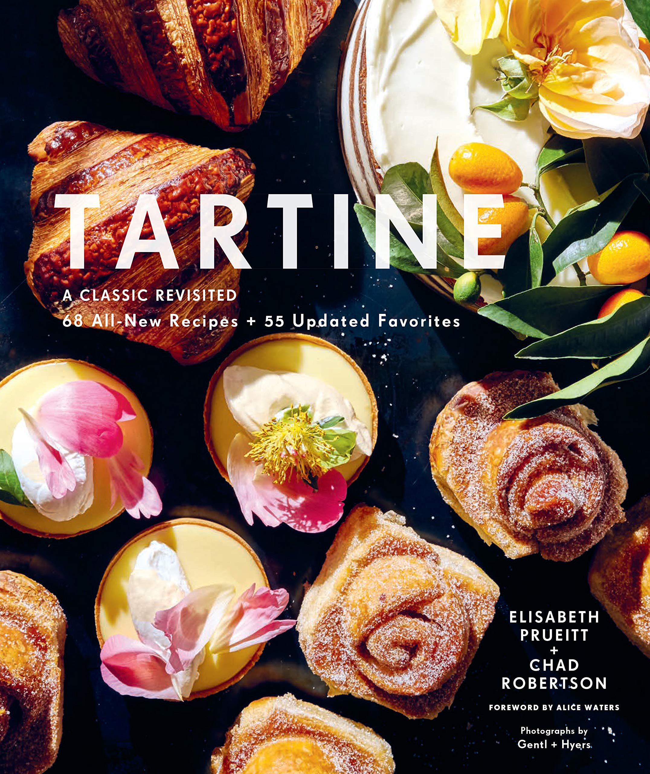 Tartine: A Classic Revisited: 68 All-New Recipes + 55 Updated Favorites (Baking Cookbooks, Pastry Books, Dessert Cookbooks, Gifts for Pastry Chefs) by Chronicle Books