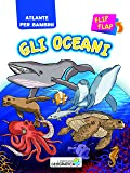 Oceani flip flap. Atlante bambini. Ediz. a colori
