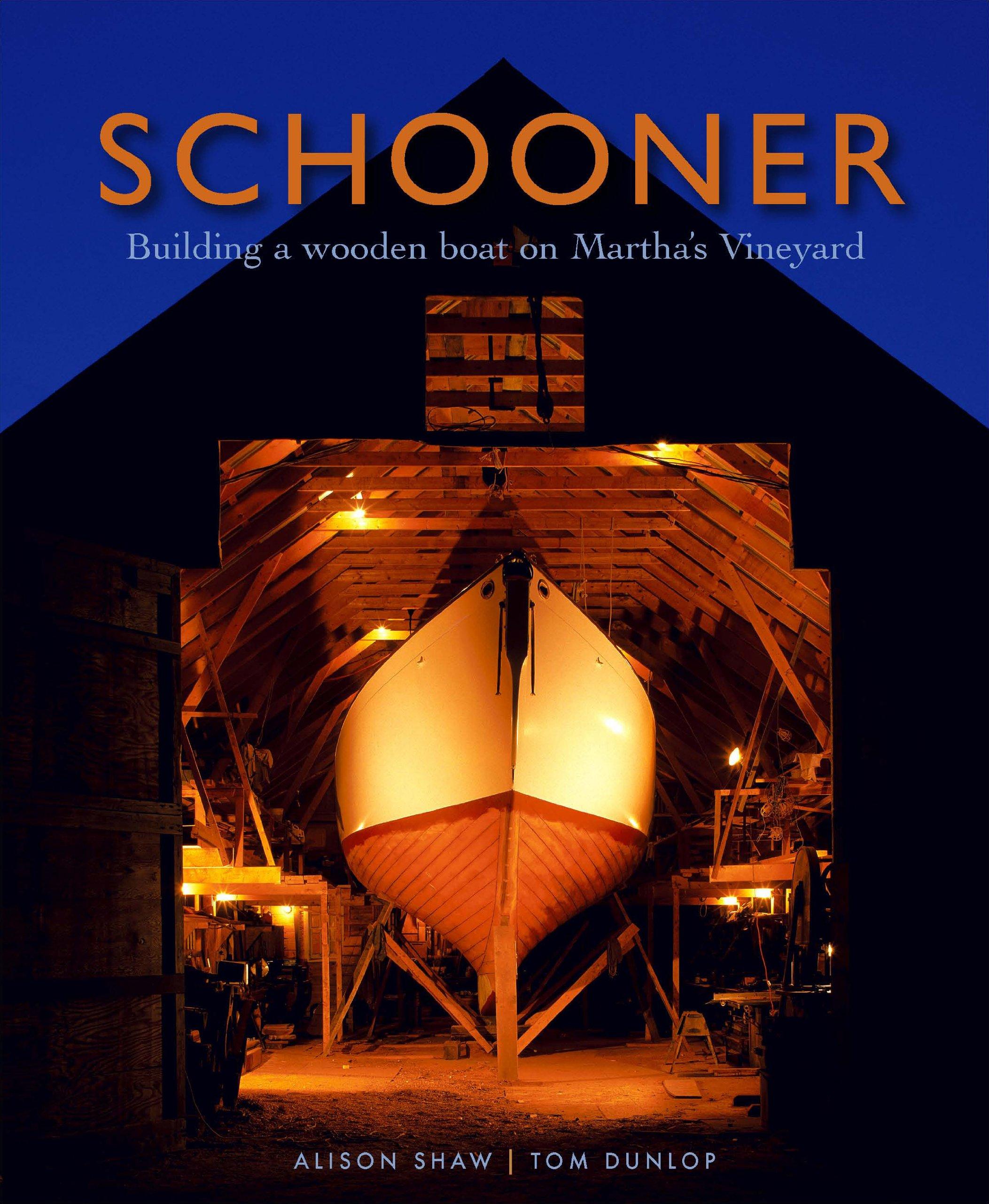 Schooner Building A Wooden Boat On Marthas Vineyard Tom Dunlop