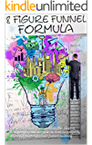 8 Figure Funnel Formula Internet Marketing Blueprint: This book designed to educate you on how to properly do email marketing and funnel building. (8 Figure Funnel Traffic Sources)