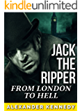 Jack the Ripper: From London to Hell (The True Story of Jack the Ripper) (Historical Biographies of Famous People)