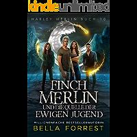 Harley Merlin 10: Finch Merlin und die Quelle der ewigen Jugend
