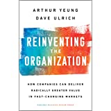 Reinventing the Organization: How Companies Can Deliver Radically Greater Value in Fast-Changing Markets (English Edition)