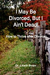 I May Be Divorced, But I Ain't Dead Kindle Edition