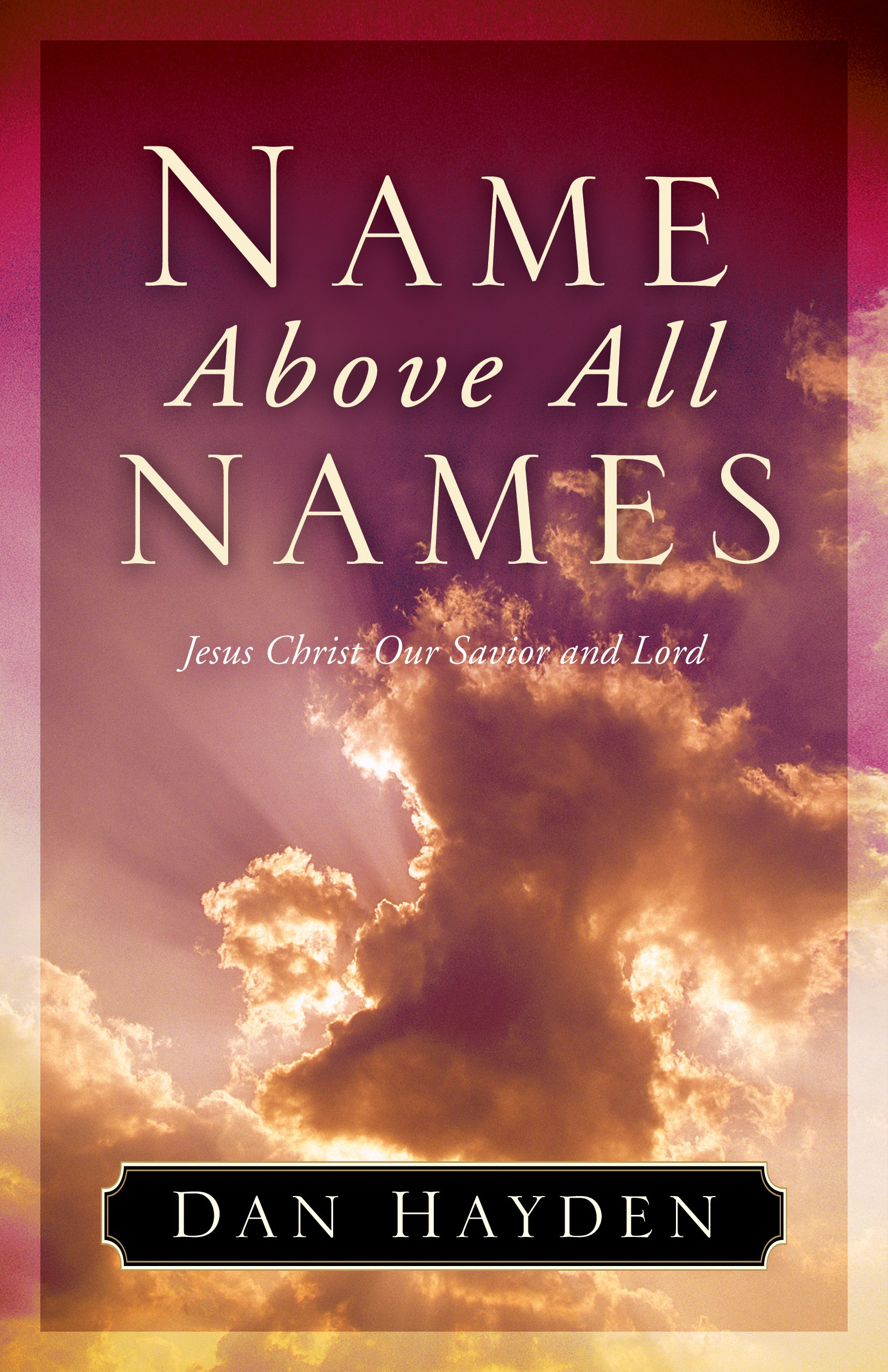 Read Online Name Above All Names: Jesus Christ Our Savior and Lord pdf epub