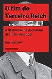 O fim do Terceiro Reich: A destruição da Alemanha de Hitler, 1944-1945