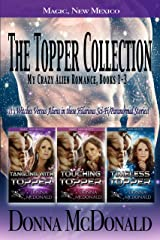 The Topper Collection: My Crazy Alien Romance, Books 1-3 Kindle Edition
