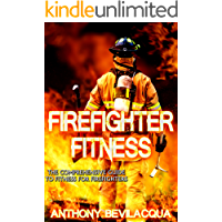 Firefighter Fitness: The Comprehensive Guide to Fitness for Firefighters (Firefighter gift, Firefighter gear, firefighter fit)